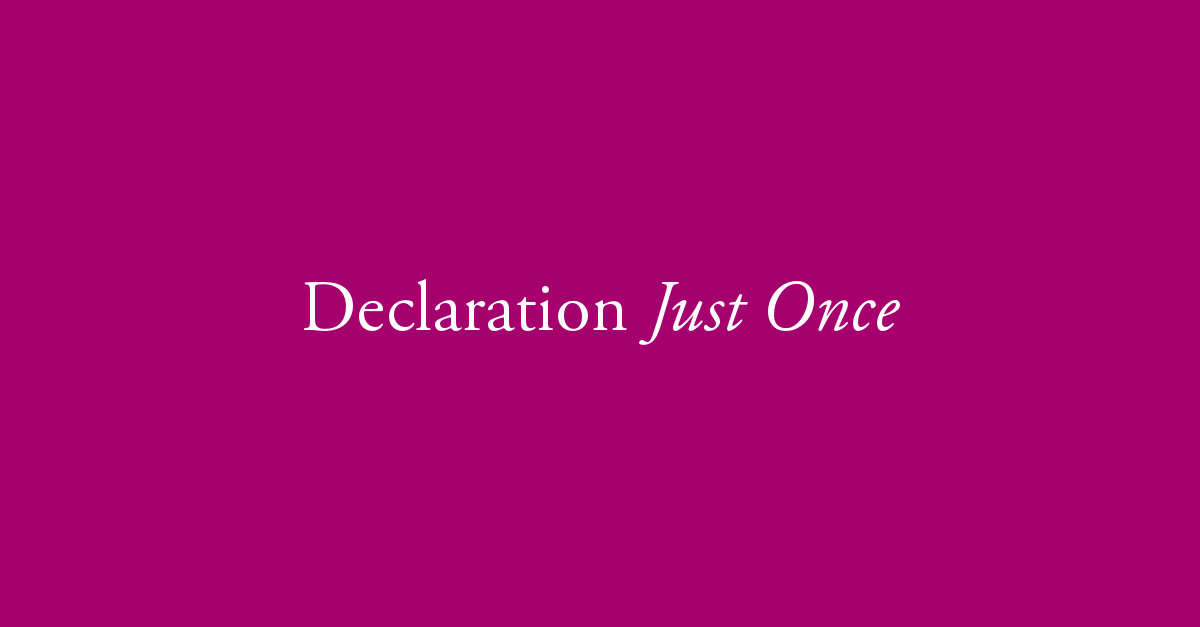 Declaration Just Once