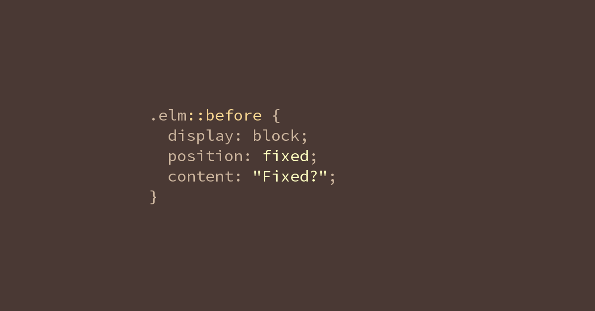 .elm::before { position: fixed }