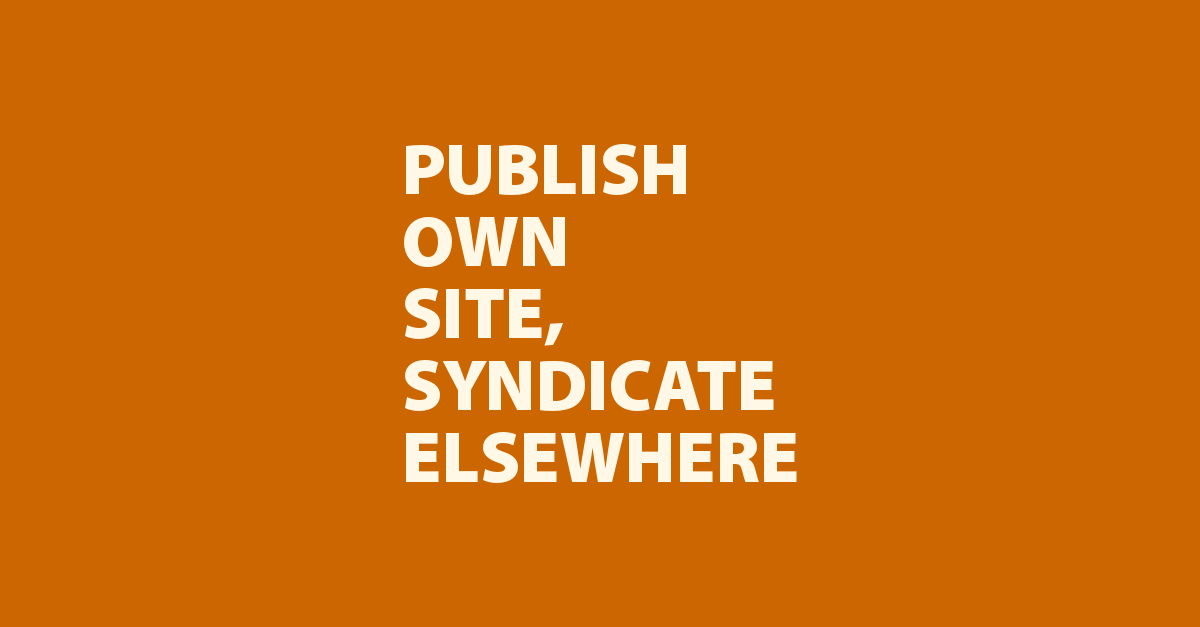 Publish Own Site, Syndicate Elsewhere