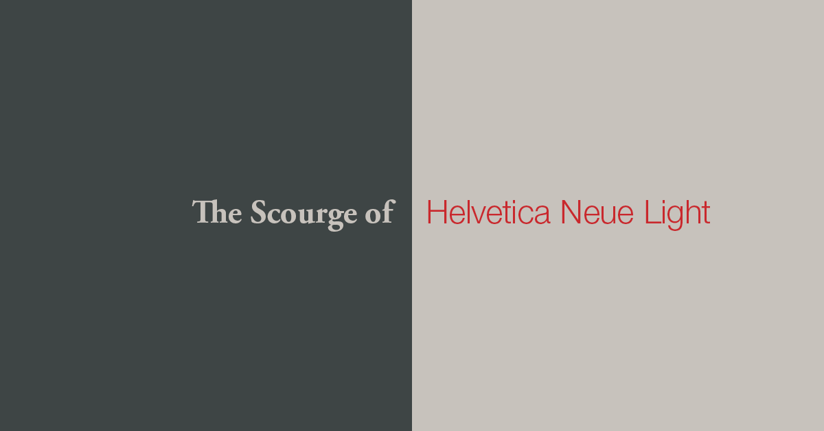 The Scourge of Helvetica Neue Light